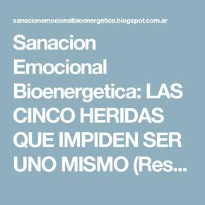 Sanacion Emocional Bioenergetica: LAS CINCO HERIDAS QUE IMPIDEN SER UNO MISMO (Resumen del libro de Lise Burbeau)