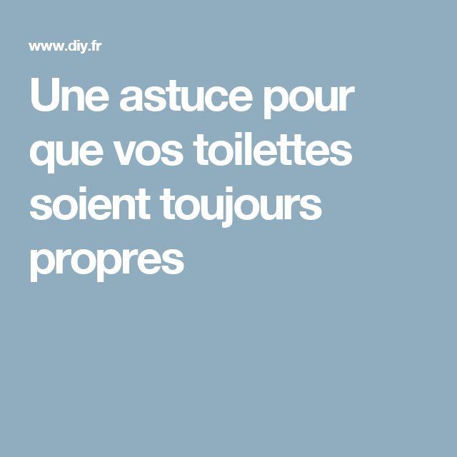 Une astuce pour que vos toilettes soient toujours propres
