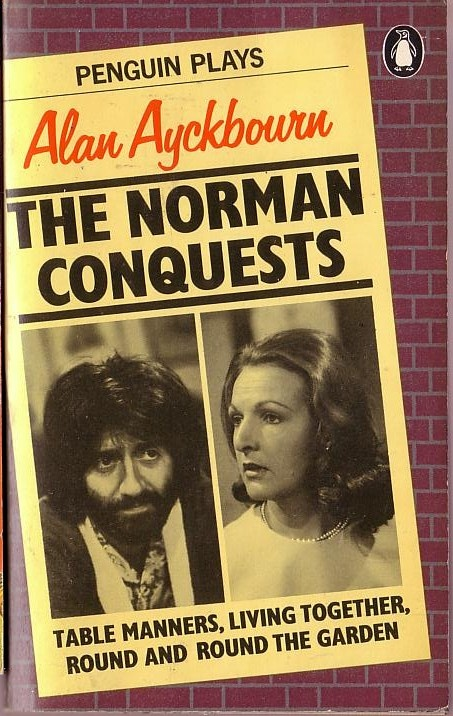 Alan Ayckborn THE NORMAN CONQUESTS: TABLE MANNERS/ LIVING TOGETHER/ ROUND AND ROUND THE GARDEN (TV tie-in: Tom Conti & Penelope Keith)    Penguin 1977