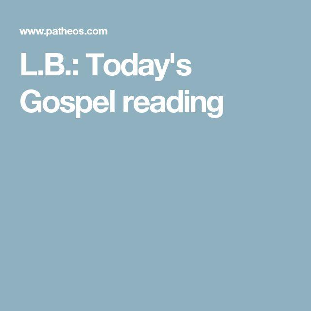 L.B.: Today's Gospel reading