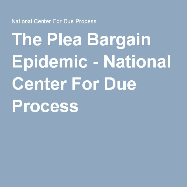 The Plea Bargain Epidemic - National Center For Due Process
