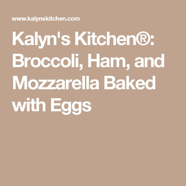 Kalyn's Kitchen®: Broccoli, Ham, and Mozzarella Baked with Eggs