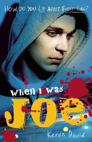 When I Was Joe, by Keren David. When Ty witnesses a stabbing, his life is in danger  and he and his mum have to go into police protection. Ty has a new name, new look and a cool new image - life as Joe is good! But his mum can't cope with her new life, and the gangsters will stop at nothing to flush them from hiding. Joe's cracking under extreme pressure, and then he meets a girl with dark secrets of her own.