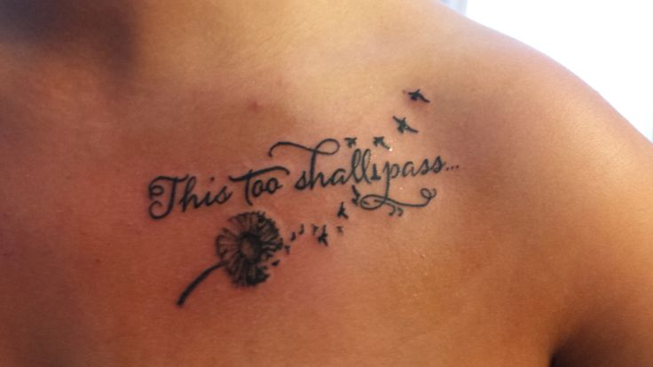 """My new tattoo...""""This too shall pass"""" Love It!!!!! It's right under my collar bone."""