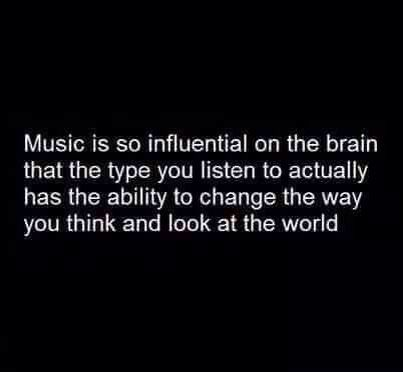 Music is can influence good or bad thoughts or outlooks depending on what you're listening to.                                                                                                                                                                                 More