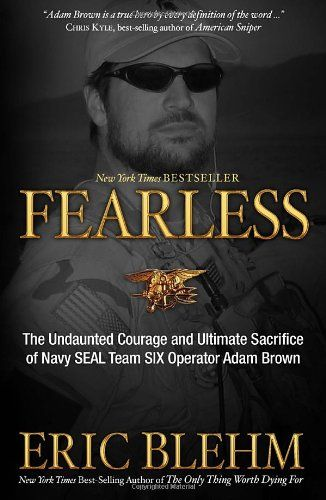 Fearless: The Undaunted Courage and Ultimate Sacrifice of Navy SEAL Team SIX Operator Adam Brown/Eric Blehm