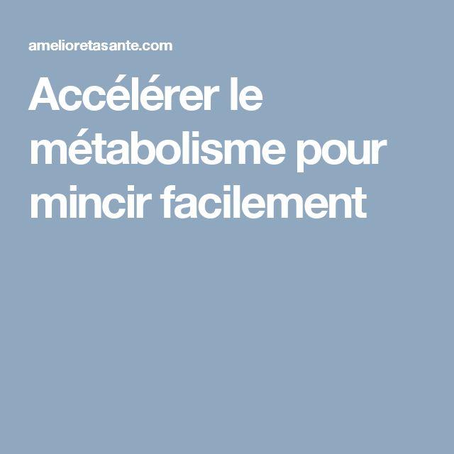 Accélérer le métabolisme pour mincir facilement