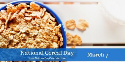 March 7, 2017 � NATIONAL CEREAL DAY � NATIONAL PANCAKE DAY (IHOP) � NATIONAL CROWN OF ROAST PORK DAY � NATIONAL BE HEARD DAY