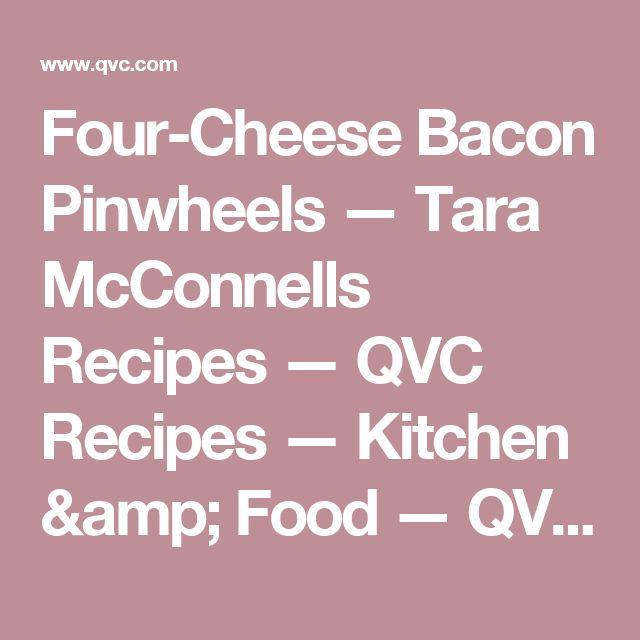 Four-Cheese Bacon Pinwheels — Tara McConnells Recipes — QVC Recipes — Kitchen & Food — QVC.com