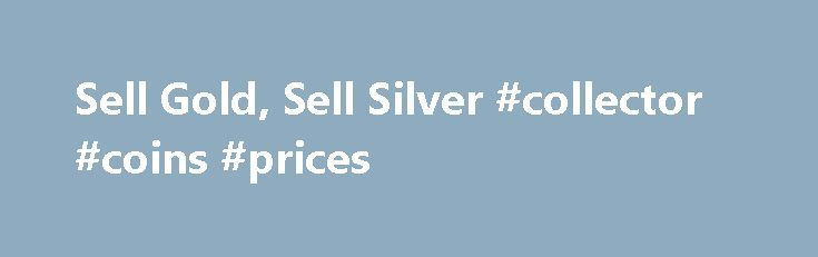 Sell Gold, Sell Silver #collector #coins #prices http://coin.remmont.com/sell-gold-sell-silver-collector-coins-prices/  #sell gold coins # Sell Gold, Sell Silver You can request to sell your gold and sell your silver online from the privacy of your free GoldSilver.com account. GoldSilver.com is a market maker for all the gold and silver bullion products we offer. We post live competitive bid prices online 24 hours a day 7Read More