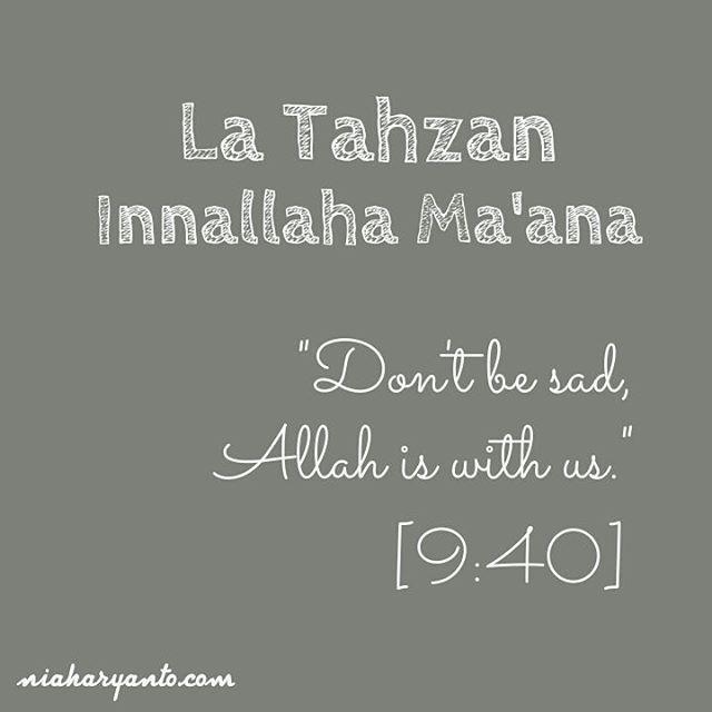 """La Tahzan, Innallaha Ma'ana. Don't be sad, Allah is with us. #quotes #sadquotes #islamicquotes"""