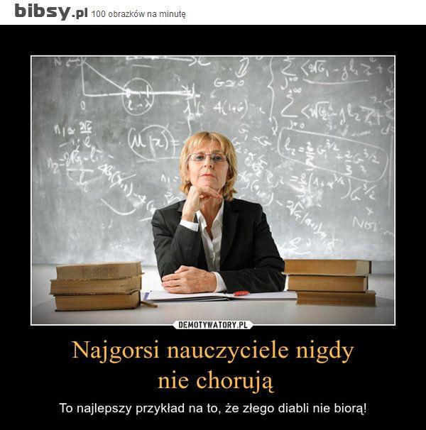 najgorsi-nauczyciele-nigdy-nie-choruja-to-najlepszy-przyklad-na-to-ze-zlego-diabli-nie-biora.jpeg (600×606)