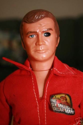 The Six Million Dollar Man. You could look through his fake eye. I had one and my sister had the Six Million Dollar Woman.