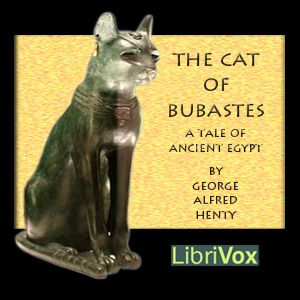 free audiobook of The Cat of Bubastes, by G. A. Henty. Mystery of History Volume 1, Lesson 24 #MOHI24
