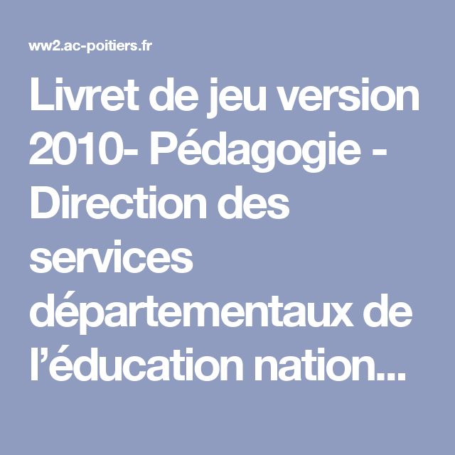 Livret de jeu version 2010- Pédagogie - Direction  des services départementaux de l'éducation nationale du 17 - Pédagogie - Académie de Poitiers