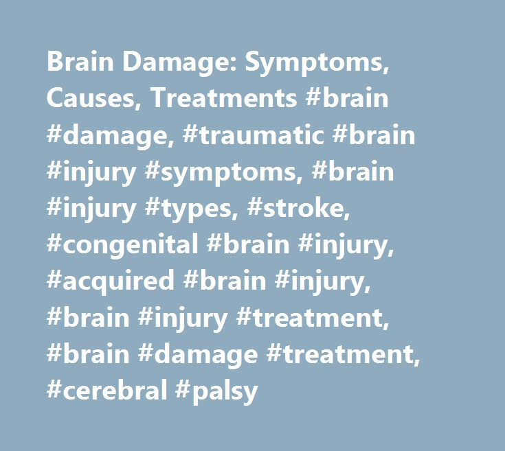 Brain Damage: Symptoms, Causes, Treatments #brain #damage, #traumatic #brain #injury #symptoms, #brain #injury #types, #stroke, #congenital #brain #injury, #acquired #brain #injury, #brain #injury #treatment, #brain #damage #treatment, #cerebral #palsy http://milwaukee.nef2.com/brain-damage-symptoms-causes-treatments-brain-damage-traumatic-brain-injury-symptoms-brain-injury-types-stroke-congenital-brain-injury-acquired-brain-injury-brain-injury-tr/  # Brain Damage: Symptoms, Causes…