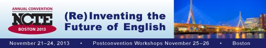 Come to the NCTE Annual Convention in Boston, November 21 - 24, 2013.