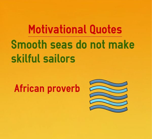the best proverbs explanation ideas motivational quotes smooth seas do not skilful sailors
