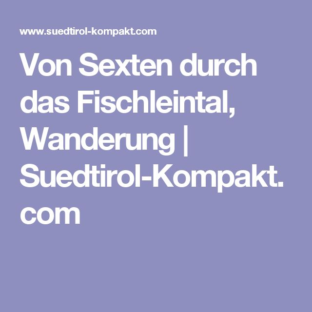 Von Sexten durch das Fischleintal, Wanderung | Suedtirol-Kompakt.com