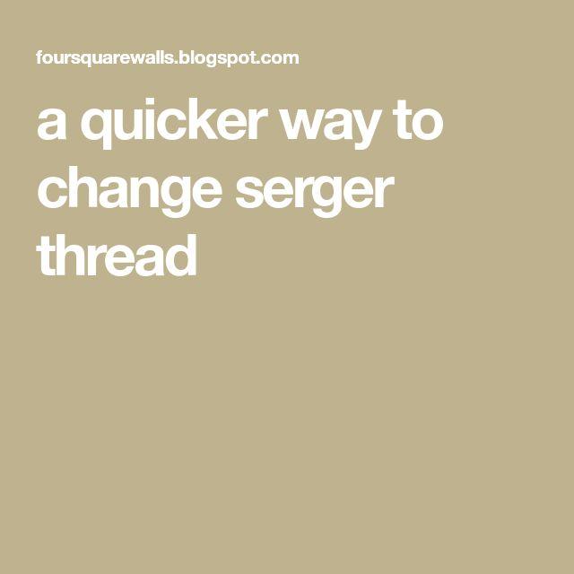 a quicker way to change serger thread