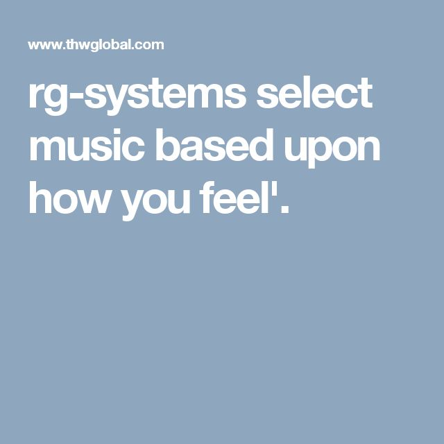 rg-systems select music based upon how you feel'.