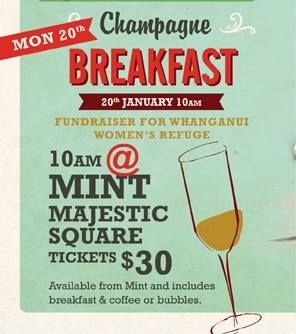 "Mint Cafe & Bar ""Champagne Breakfast""  Date: 20th of January Time: 10am Location: Mint Cafe & Bar @ Majestic Square, Whanganui.  The Mint Cafe & Bar are putting on a fundraiser, ""Champagne Breakfast"" for the Whanganui Women's Refuge. Come join us on Anniversary Day for a yummy breakfast and help us raise funds at the same time :)."