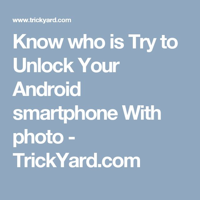 Know who is Try to Unlock Your Android smartphone With photo - TrickYard.com