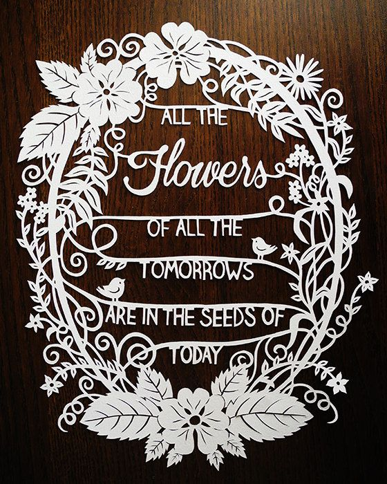 All the flowers of all the tomorrows are in the seeds of today.