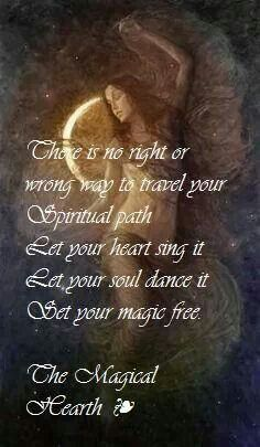 There is no right or wrong way to travel your Spiritual path. Let your Heart sing it. Let your Soul dance it. Set your magic free. => no one right path...