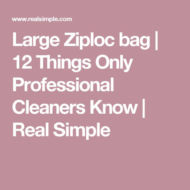 Large Ziploc bag | 12 Things Only Professional Cleaners Know  | Real Simple