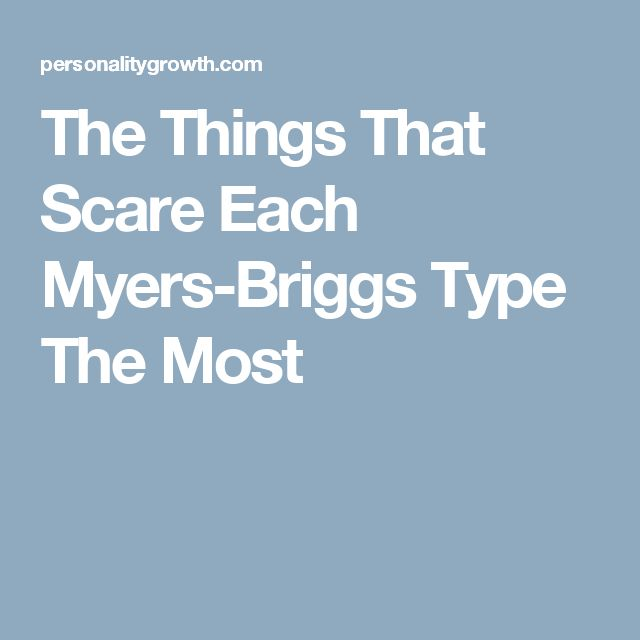 The Things That Scare Each Myers-Briggs Type The Most