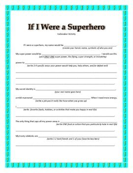 This worksheet is a fun and easy way to get to know a new group of students. Students fill in blanks as prompted in order to create their super hero identity and let their teacher and classmates learn about their personality, likes, and dislikes in the process.