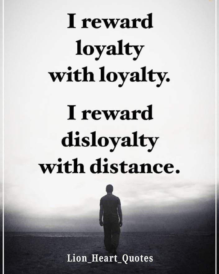 I Reward Loyalty With Loyalty I Reward Disloyalty With Distance Disloyalty Reality Quotes Life Quotes