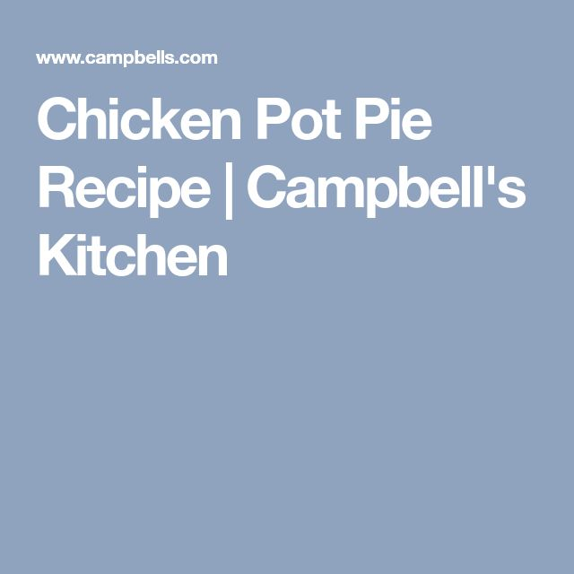 Chicken Pot Pie Recipe | Campbell's Kitchen