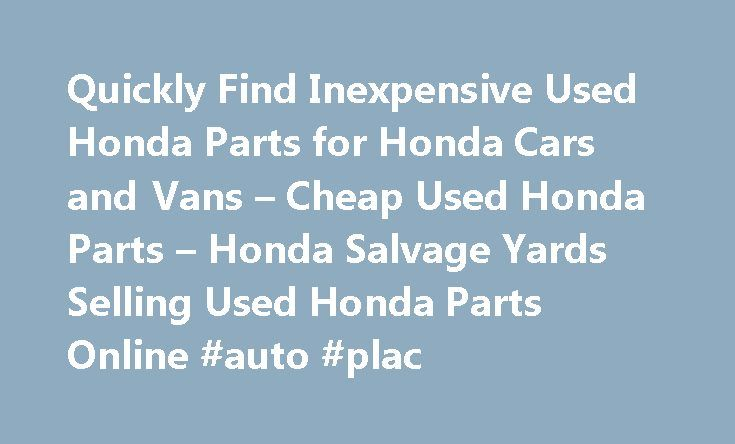 Quickly Find Inexpensive Used Honda Parts for Honda Cars and Vans – Cheap Used Honda Parts – Honda Salvage Yards Selling Used Honda Parts Online #auto #plac http://auto.remmont.com/quickly-find-inexpensive-used-honda-parts-for-honda-cars-and-vans-cheap-used-honda-parts-honda-salvage-yards-selling-used-honda-parts-online-auto-plac/  #honda auto parts # Find Used Honda Parts! Used Honda parts are easy to find when you use PartRequest.com. While we can't help you find used Honda motorcycle…