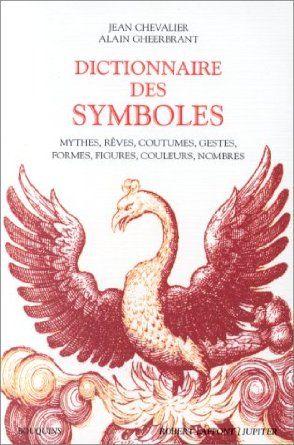 Dictionnaire des symboles : Mythes, rêves, coutumes, gestes, formes, figures, couleurs, nombres: Amazon.fr: Jean Chevalier, Alain Gheerbrant...
