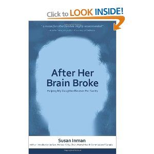List - Susan Inman's memoir describes her family's nine year journey to help her younger daughter recover from a catastrophic schizoaffective disorder.