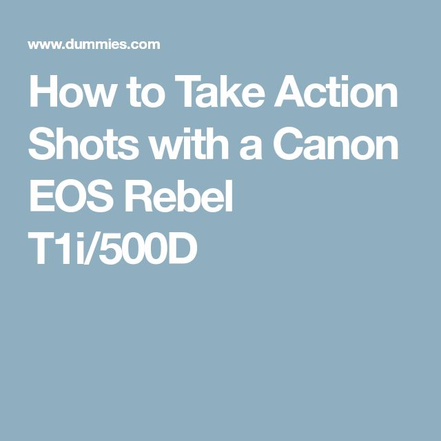 How to Take Action Shots with a Canon EOS Rebel T1i/500D