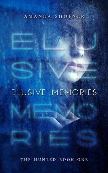 Elusive Memories (The Hunted #1) by Amanda Shofner