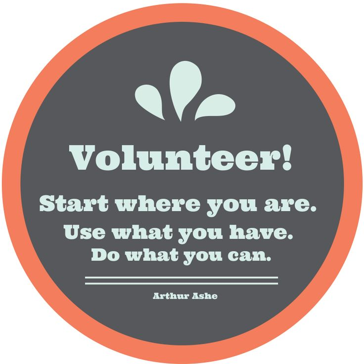 """Volunteer! """"Start where you are. Use what you have. Do what you can."""" Arthur Ashe. #volunteer #quote"""