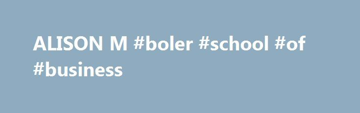 ALISON M #boler #school #of #business http://bakersfield.nef2.com/alison-m-boler-school-of-business/  # John M. Mary Jo Boler School of Business Assistant Professor of Management Department of Management, Marketing, and Logistics Ph.D. The Ohio State University M.B.A. Cleveland State University B.S. The Ohio State University Background Dr. Alison M. Dachner is a full-time Assistant Professor of Management in the Department of Management, Marketing, and Logistics in the Boler School of…