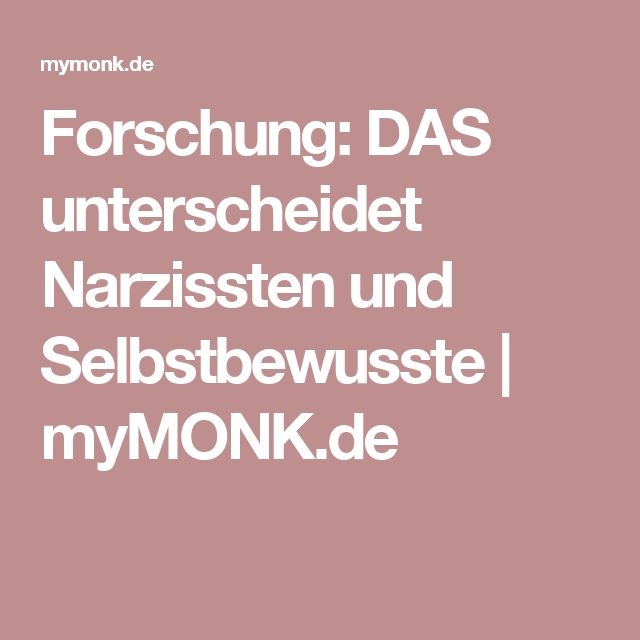 Forschung: DAS unterscheidet Narzissten und Selbstbewusste | myMONK.de