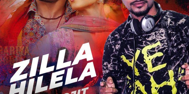 Zilla Hilela Remix Dj Debojit Assam Download Now Latest Bollywood Songs Remix Dj Songs