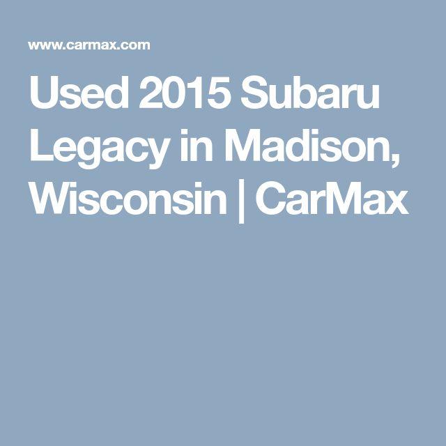 Used 2015 Subaru Legacy in Madison, Wisconsin | CarMax
