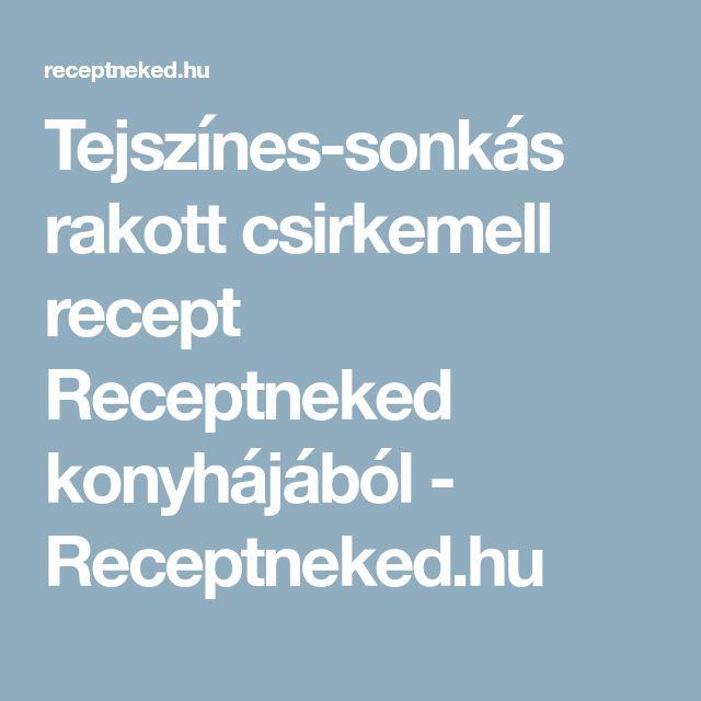 Tejszínes-sonkás rakott csirkemell recept Receptneked konyhájából - Receptneked.hu