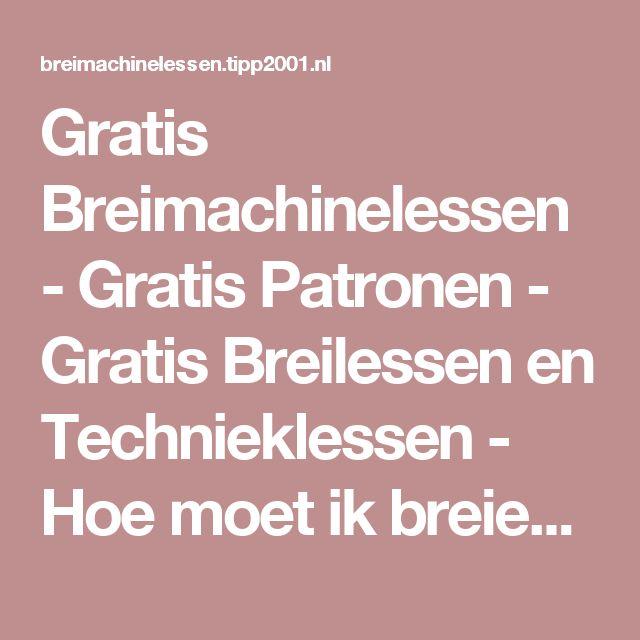 Gratis Breimachinelessen - Gratis Patronen - Gratis Breilessen en Technieklessen - Hoe moet ik breien op de breimachine