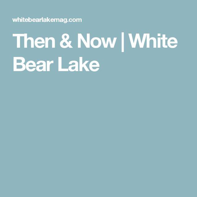 Then & Now   White Bear Lake