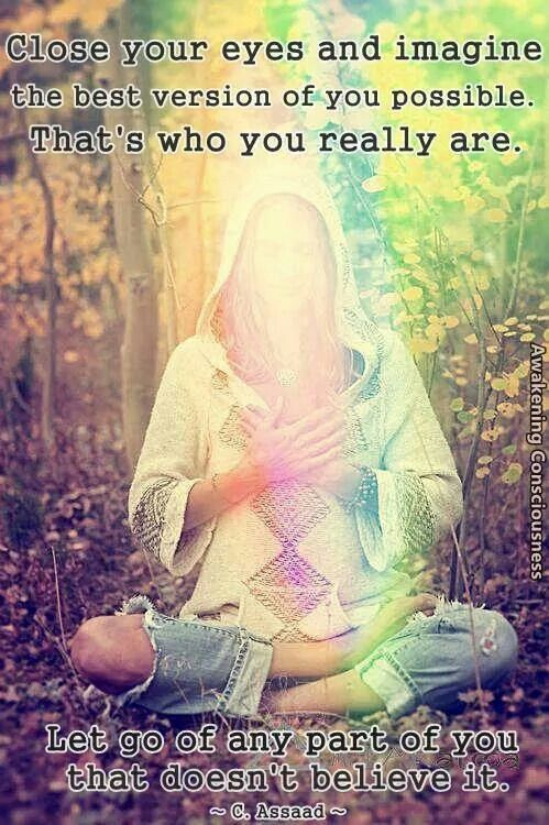 Close your eyes and imagine the best version of you possible ~•~ That's who you really are ༺❁༻