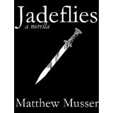 Jadeflies (Kindle Edition)By Matthew Musser