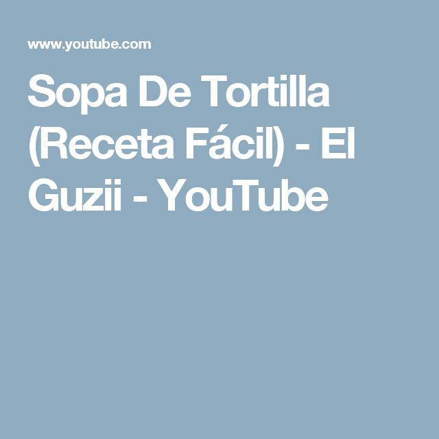 Sopa De Tortilla (Receta Fácil) - El Guzii - YouTube